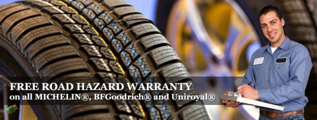 Free Road Hazard Warranty on all MICHELIN®, BFGoodrich® and Uniroyal®